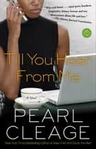 Till You Hear from Me - A Novel ebook by Pearl Cleage