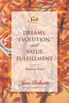 "Dreams, ""Evolution,"" and Value Fulfillment, Volume Two ebook by Jane Roberts, Robert F. Butts"