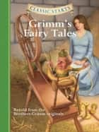 Classic Starts®: Grimm's Fairy Tales ebook by Jakob Grimm, Wilhelm Grimm, Deanna McFadden,...