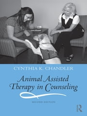 Animal Assisted Therapy in Counseling ebook by Cynthia K. Chandler