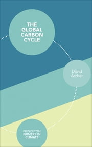 The Global Carbon Cycle ebook by David Archer