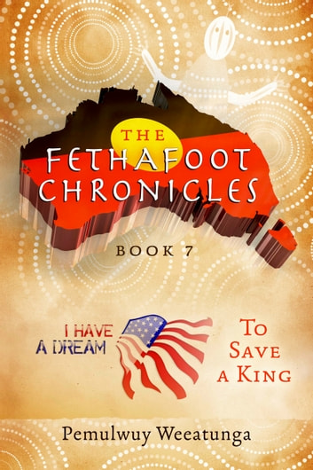 The Fethafoot Chronicles - To Save a King ebook by Pemulwuy Weeatunga