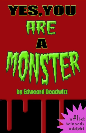 Yes, You ARE A Monster ebook by Edweard Deadwitt,Murray Ewing