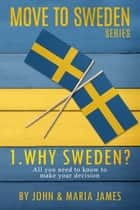 The Move to Sweden Series - Why Sweden? ebook by John James, Maria James