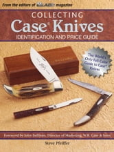 Collecting Case Knives: Identification and Price Guide ebook by Steve Pfeiffer