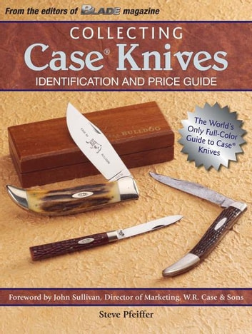 Collecting Case Knives: Identification and Price Guide - Identification and Price Guide ebook by Steve Pfeiffer