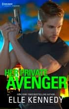 Her Private Avenger - A Hostage and Betrayal Romantic Suspense Novel ebook by Elle Kennedy