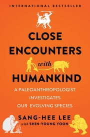 Close encounters with humankind a paleoanthropologist close encounters with humankind a paleoanthropologist investigates our evolving species ebook by sang hee fandeluxe Document
