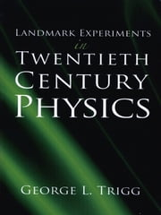 Landmark Experiments in Twentieth-Century Physics ebook by George L. Trigg