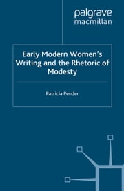 Early Modern Women's Writing and the Rhetoric of Modesty ebook by P. Pender