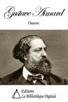 Oeuvres de Gustave Aimard ebook by Gustave Aimard
