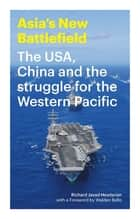 Asia's New Battlefield - The USA, China and the Struggle for the Western Pacific ebook by Richard Javad Heydarian, Walden Bello