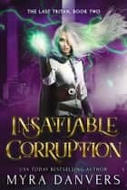 Insatiable Corruption ebook by Myra Danvers