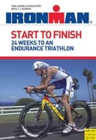 Ironman Start to Finish ebook by Paul Huddle