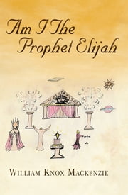 Am I the Prophet Elijah? ebook by William Knox Mackenzie