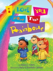 I Love You More Than Rainbows ebook by Susan Crites