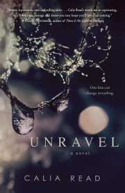 Unravel - A Novel ebook by Calia Read