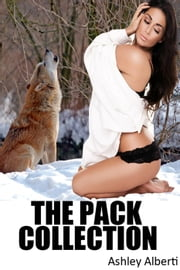 The Pack Collection (Three Tales of Werewolf Gangbang Erotica) ebook by Ashley Alberti