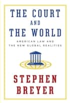 The Court and the World ebook by Stephen Breyer