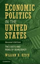 Economic Politics in the United States ebook by William R. Keech