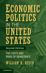 Economic Politics in the United States - The Costs and Risks of Democracy ebook by William R. Keech