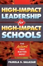 High-Impact Leadership for High-Impact Schools ebook by Pamela Salazar