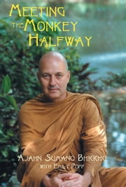 Meeting the Monkey Halfway ebook by Sumano, Ajahn Bhikkhu
