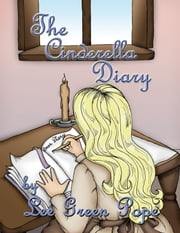 "The Cinderella Diary - A ""Not-So-Grimm Faerie Tale"" ebook by Lee Green Pope"