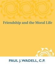 Friendship and the Moral Life ebook by Wadell, C.P., Paul  J.