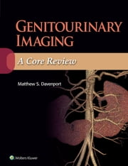 Genitourinary Imaging: A Core Review ebook by Matthew Davenport