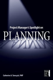 Project Manager's Spotlight on Planning ebook by Catherine A. Tomczyk