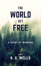 The World Set Free (Annotated) - A Story of Mankind ebook by H. G. Wells