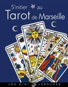 S'initier au Tarot de Marseille ebook by I. Weiss