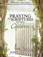 Praying the Scriptures for Your Children ebook by Jodie Berndt