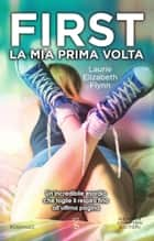 First. La mia prima volta ebook by Laurie Elizabeth Flynn