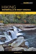 Hiking Waterfalls in West Virginia - A Guide to the State's Best Waterfall Hikes ebook by Johnny Molloy