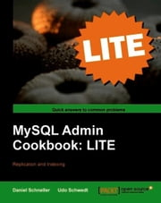 MySQL Admin Cookbook LITE: Configuration, Server Monitoring, Managing Users ebook by Daniel Schneller, Udo Schwedt