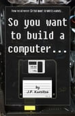 So you want to build a computer...