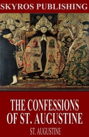 The Confessions of St. Augustine ebook by St. Augustine,E.B. Pusey