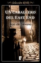 Un caballero de East End ebook by Ana de Liévana