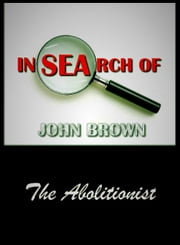 In Search of John Brown - The Abolitionist ebook by John Brown