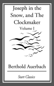 Joseph in the Snow, and The Clockmaker ebook by Berthold Auerbach