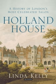Holland House - A History of London's Most Celebrated Salon ebook by Linda Kelly
