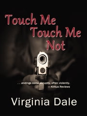 Touch Me, Touch Me Not ebook by Virginia Dale