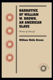 Narrative of William W. Brown, an American Slave - Written by Himself ebook by William Wells Brown
