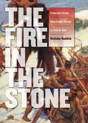 Fire in the Stone - Prehistoric Fiction from Charles Darwin to Jean M. Auel ebook by Nicholas Ruddick