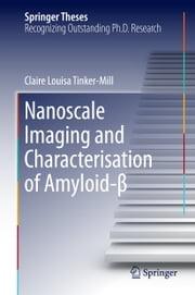 Nanoscale Imaging and Characterisation of Amyloid-β ebook by Claire Louisa Tinker-Mill