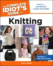 The Complete Idiot's Guide to Knitting ebook by Becca Smith