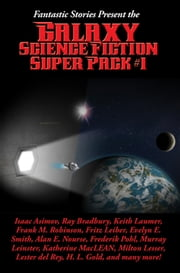 Fantastic Stories Present the Galaxy Science Fiction Super Pack #1 - With linked Table of Contents ebook by Edgar Pangborn, Alan E. Nourse, Ray Bradbury,...