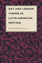 Gay and Lesbian Themes in Latin American Writing ebook by David William Foster